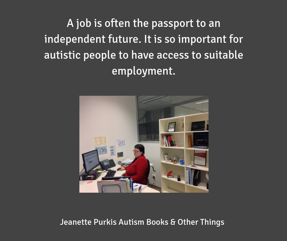 A job is often the passport to an independent future. It is so important for autistic people to have access to suitable employment.