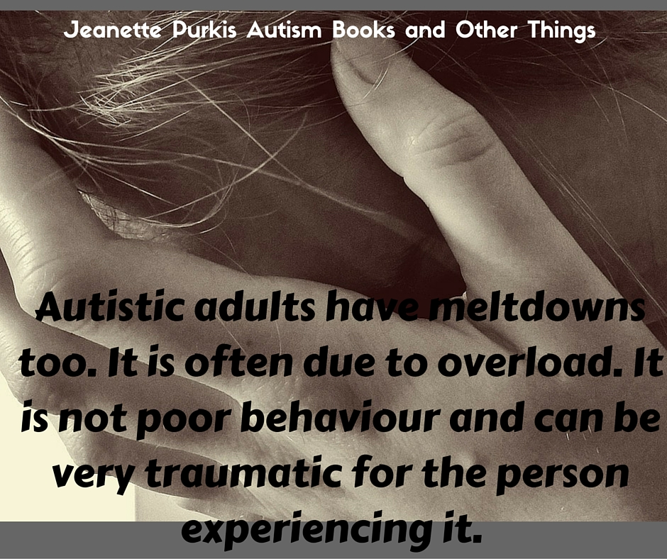 Autistic adults have meltdowns too. It is often due to overload. It is not poor behaviour and can be very traumatic for the person experiencing it.