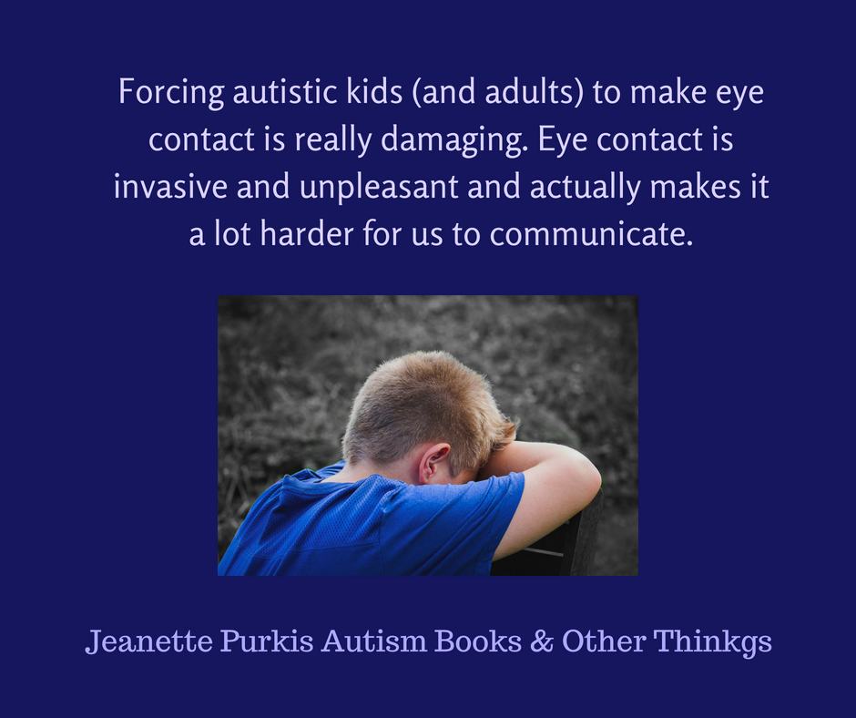 Forcing autistic kids to make eye contact is really damaging. Eye contact is invasive and unpleasant and will actually make it harder for them to communicate.