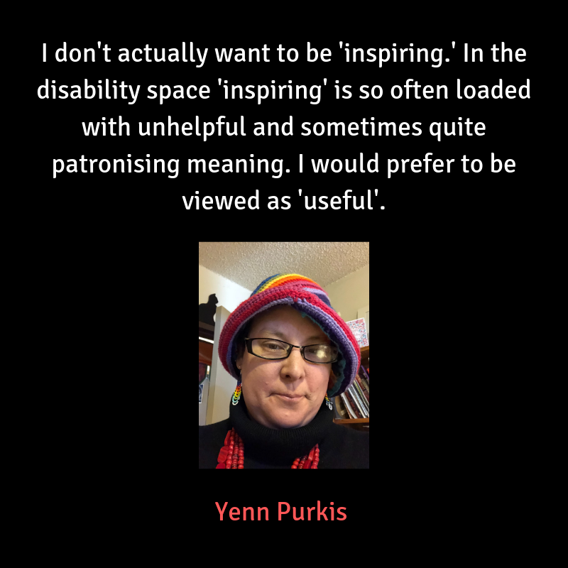 I don't axctually want to be 'inspiring.' In the disability space 'isnpirign' is loaded with unhelpful and sometiems quite patronising meaning.